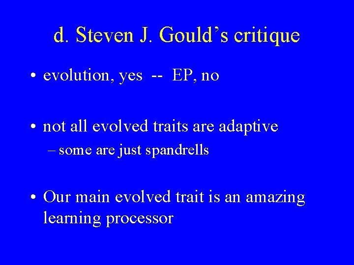 d. Steven J. Gould's critique • evolution, yes -- EP, no • not all