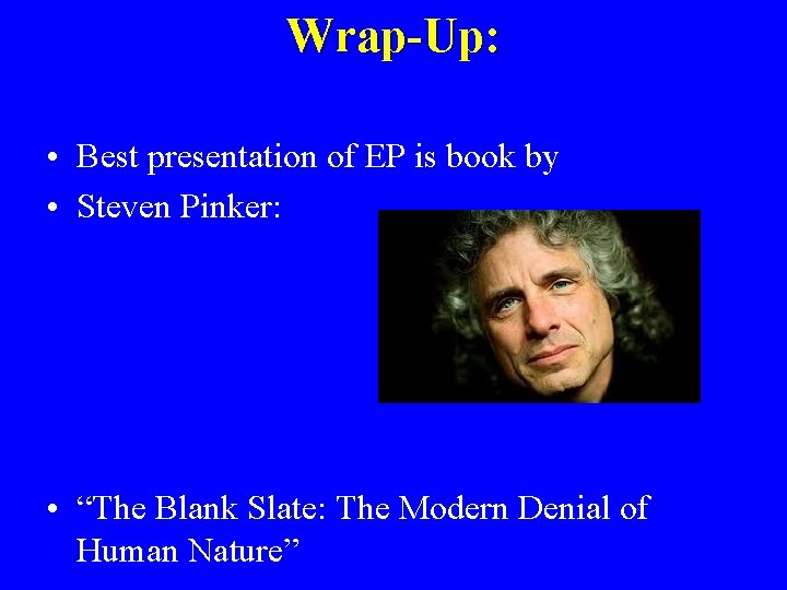 """Wrap-Up: • Best presentation of EP is book by • Steven Pinker: • """"The"""