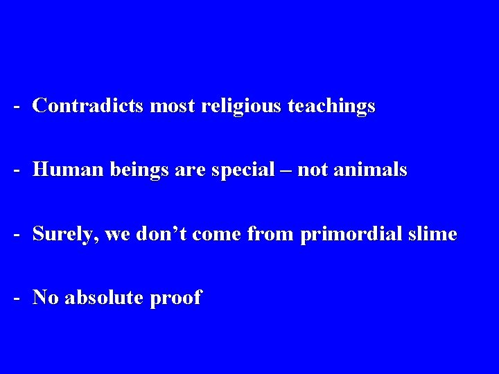 - Contradicts most religious teachings - Human beings are special – not animals -
