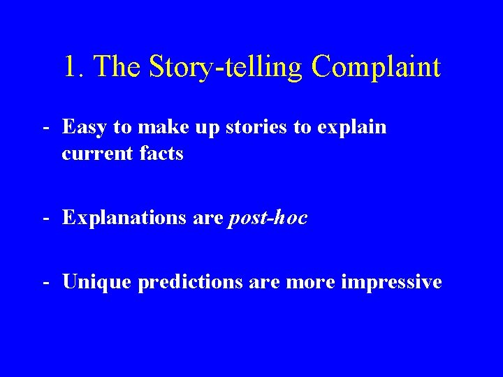 1. The Story-telling Complaint - Easy to make up stories to explain current facts