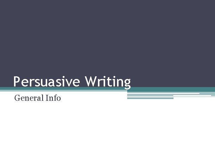Persuasive Writing General Info