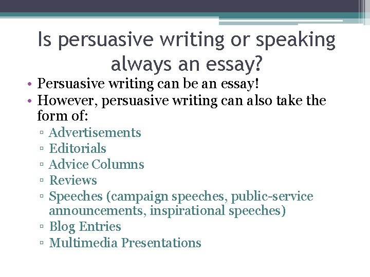 Is persuasive writing or speaking always an essay? • Persuasive writing can be an