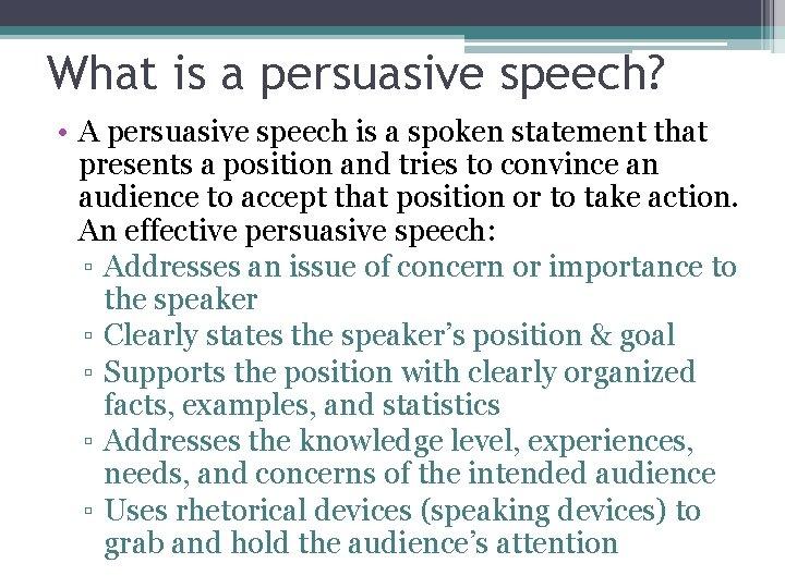 What is a persuasive speech? • A persuasive speech is a spoken statement that