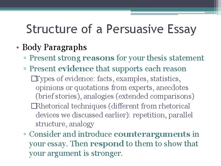 Structure of a Persuasive Essay • Body Paragraphs ▫ Present strong reasons for your