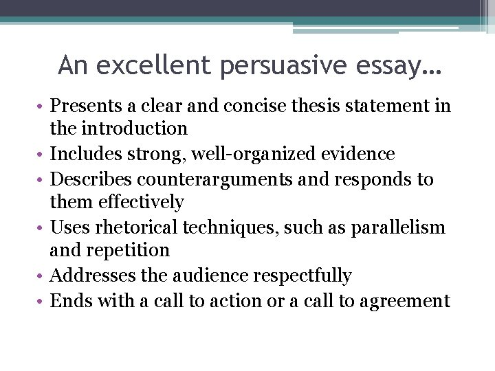 An excellent persuasive essay… • Presents a clear and concise thesis statement in the
