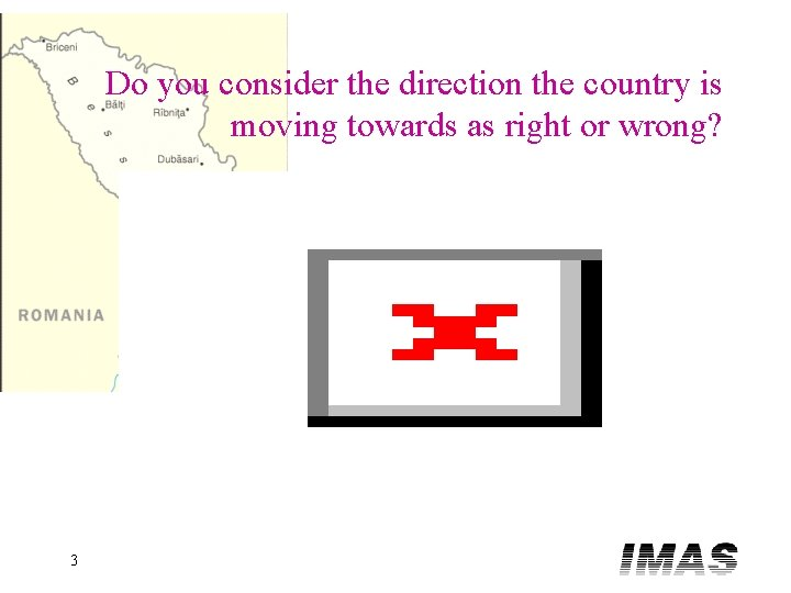 Do you consider the direction the country is moving towards as right or wrong?