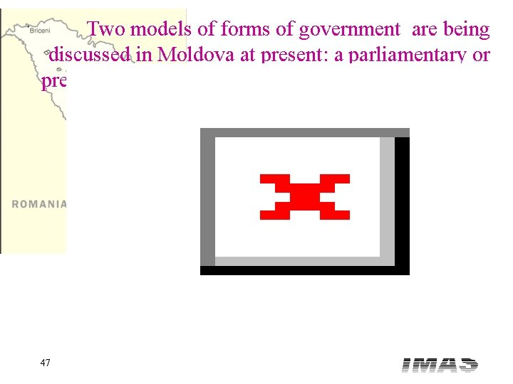 Two models of forms of government are being discussed in Moldova at present: a