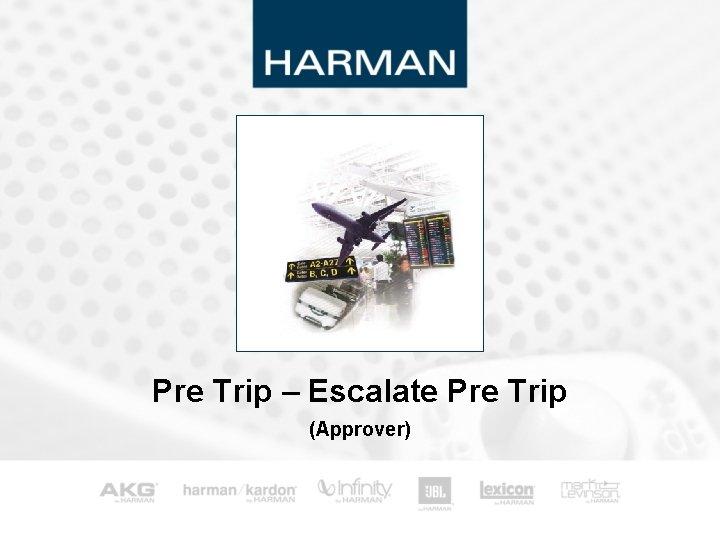 Pre Trip – Escalate Pre Trip (Approver) 0