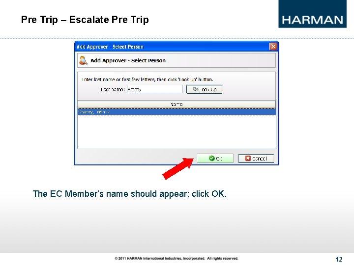 Pre Trip – Escalate Pre Trip The EC Member's name should appear; click OK.