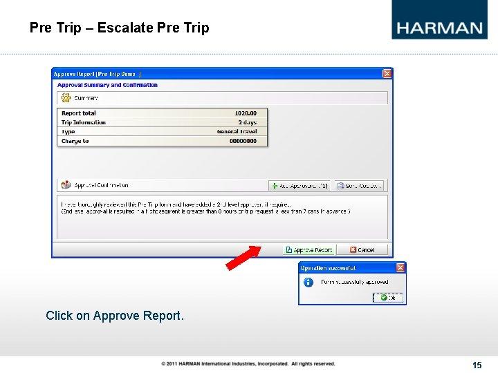Pre Trip – Escalate Pre Trip Click on Approve Report. 15