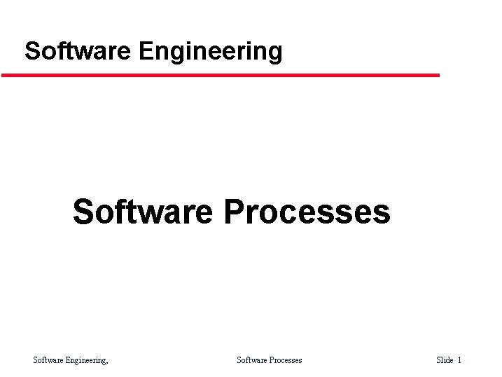 Software Engineering Software Processes Software Engineering, Software Processes Slide 1