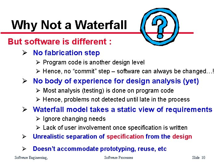 Why Not a Waterfall But software is different : Ø No fabrication step Ø