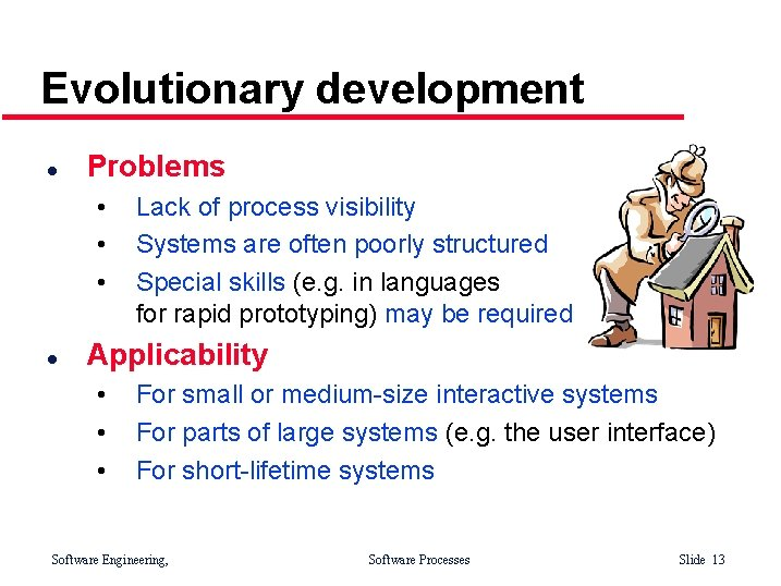 Evolutionary development l Problems • • • l Lack of process visibility Systems are