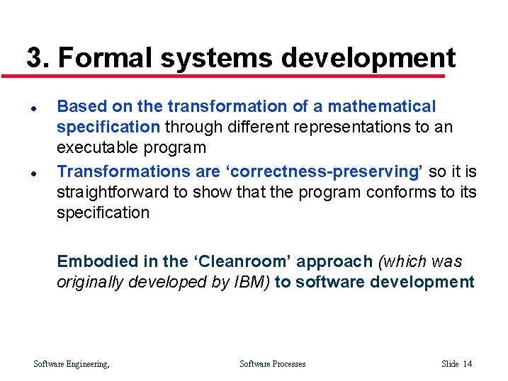 3. Formal systems development l l Based on the transformation of a mathematical specification