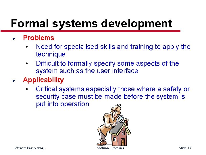 Formal systems development l l Problems • Need for specialised skills and training to