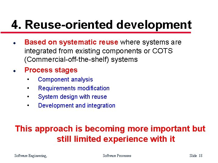 4. Reuse-oriented development l l Based on systematic reuse where systems are integrated from