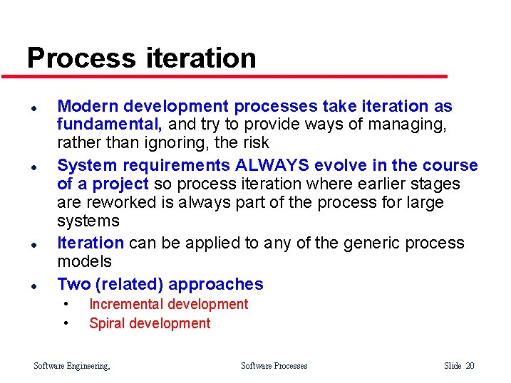 Process iteration l l Modern development processes take iteration as fundamental, and try to