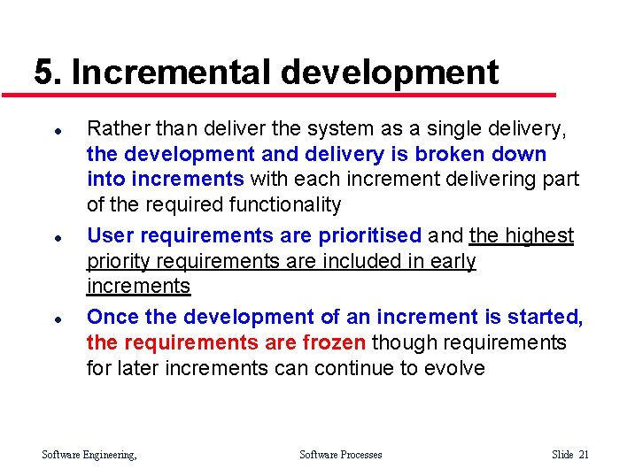 5. Incremental development l l l Rather than deliver the system as a single