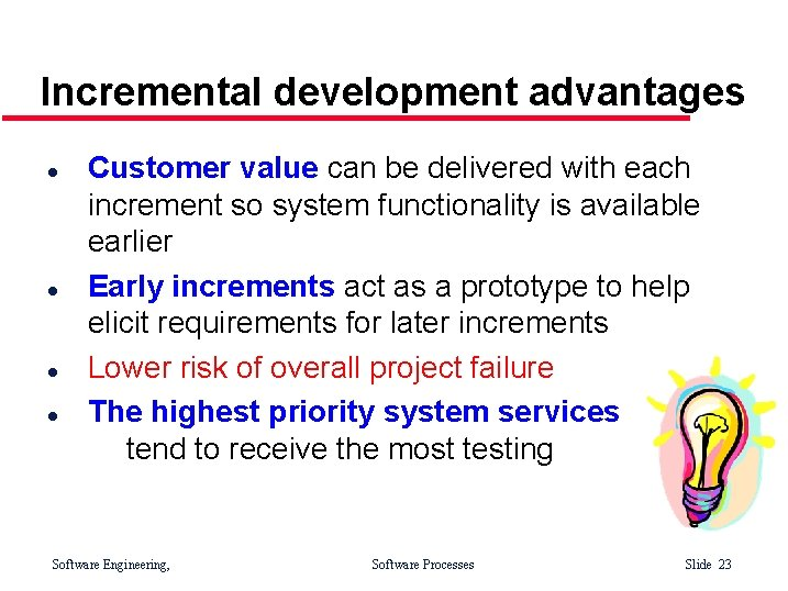 Incremental development advantages l l Customer value can be delivered with each increment so