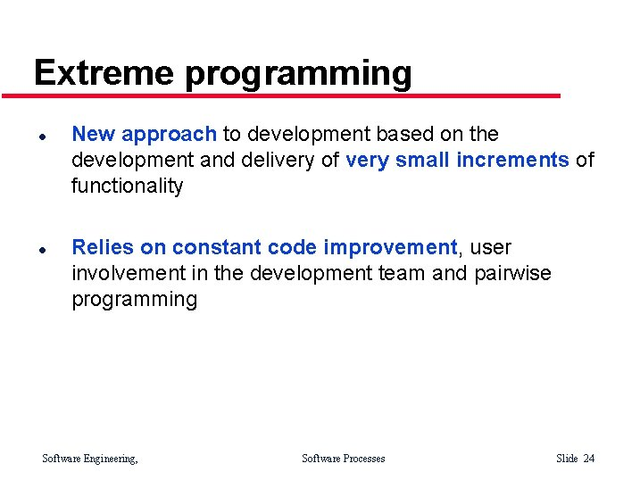 Extreme programming l l New approach to development based on the development and delivery
