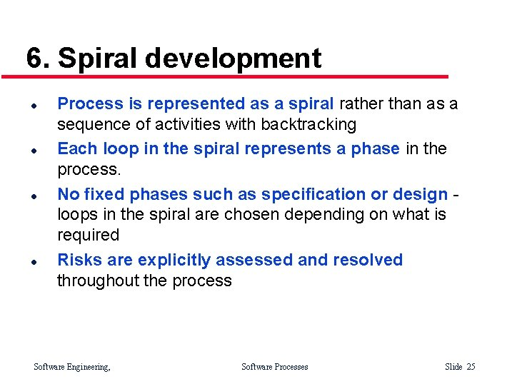 6. Spiral development l l Process is represented as a spiral rather than as