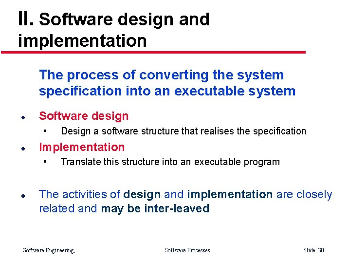 II. Software design and implementation The process of converting the system specification into an