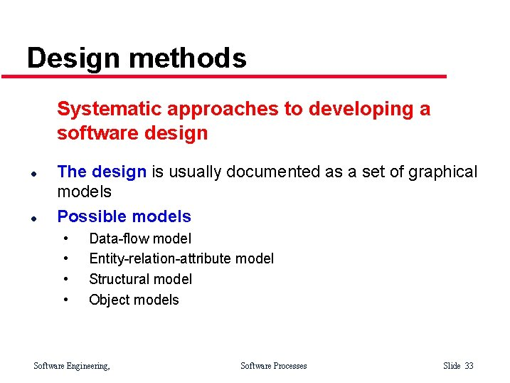 Design methods Systematic approaches to developing a software design l l The design is