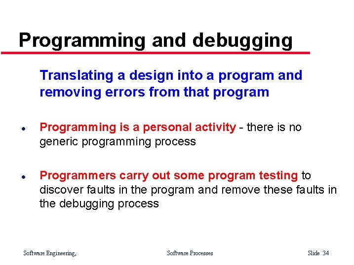 Programming and debugging Translating a design into a program and removing errors from that