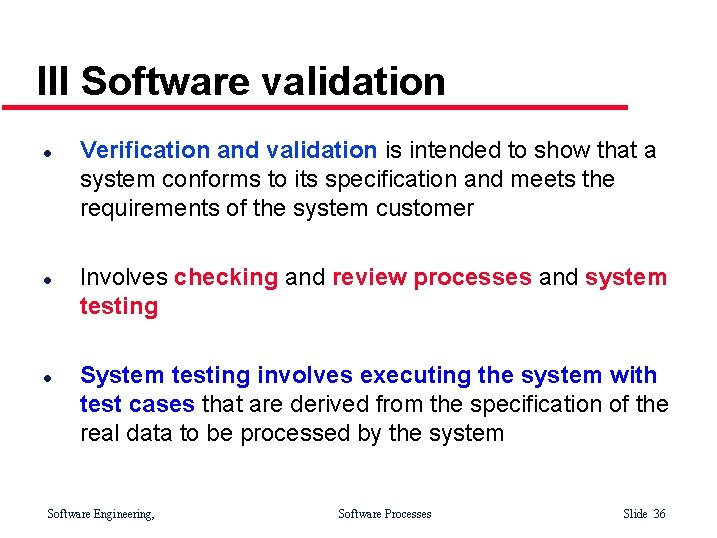 III Software validation l l l Verification and validation is intended to show that