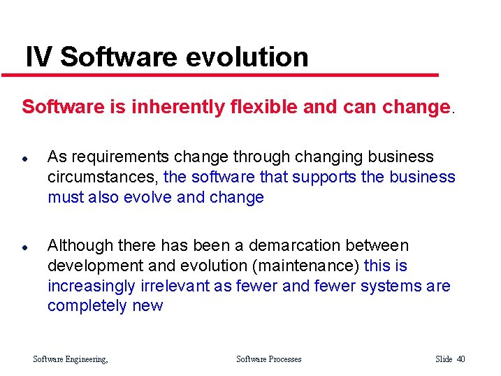 IV Software evolution Software is inherently flexible and can change. l l As requirements