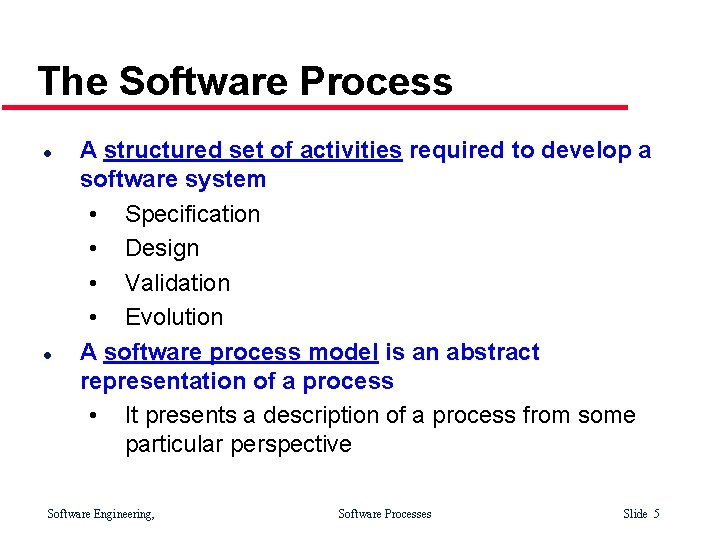 The Software Process l l A structured set of activities required to develop a