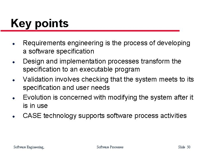 Key points l l l Requirements engineering is the process of developing a software