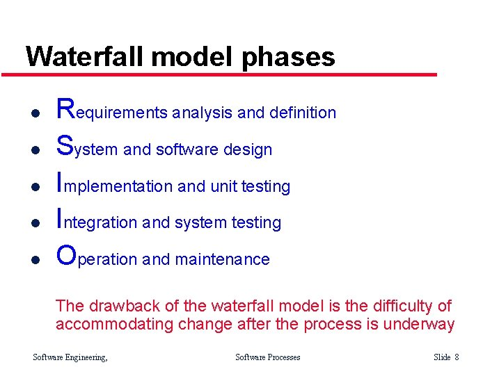 Waterfall model phases l l l Requirements analysis and definition System and software design