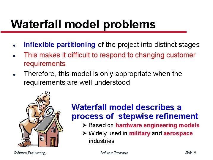 Waterfall model problems l l l Inflexible partitioning of the project into distinct stages