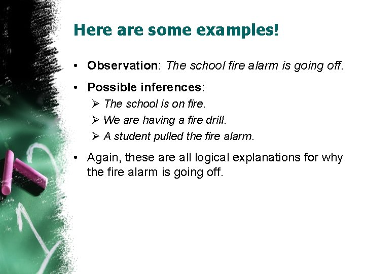 Here are some examples! • Observation: The school fire alarm is going off. •