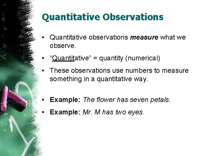 "Quantitative Observations • Quantitative observations measure what we observe. • ""Quantitative"" = quantity (numerical)"
