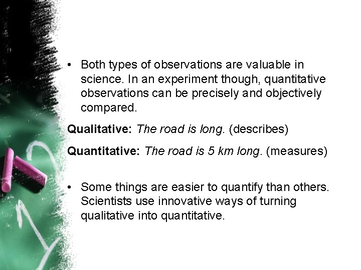 • Both types of observations are valuable in science. In an experiment though,