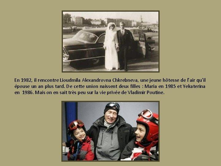 En 1982, il rencontre Lioudmila Alexandrovna Chkrebneva, une jeune hôtesse de l'air qu'il épouse