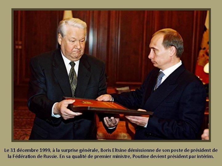 Le 31 décembre 1999, à la surprise générale, Boris Eltsine démissionne de son poste