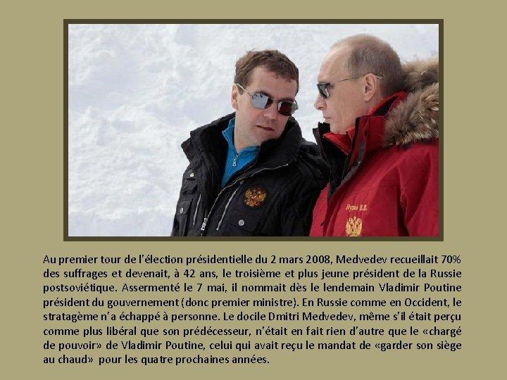 Au premier tour de l'élection présidentielle du 2 mars 2008, Medvedev recueillait 70% des