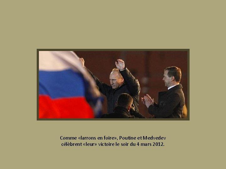 Comme «larrons en foire» , Poutine et Medvedev célèbrent «leur» victoire le soir du