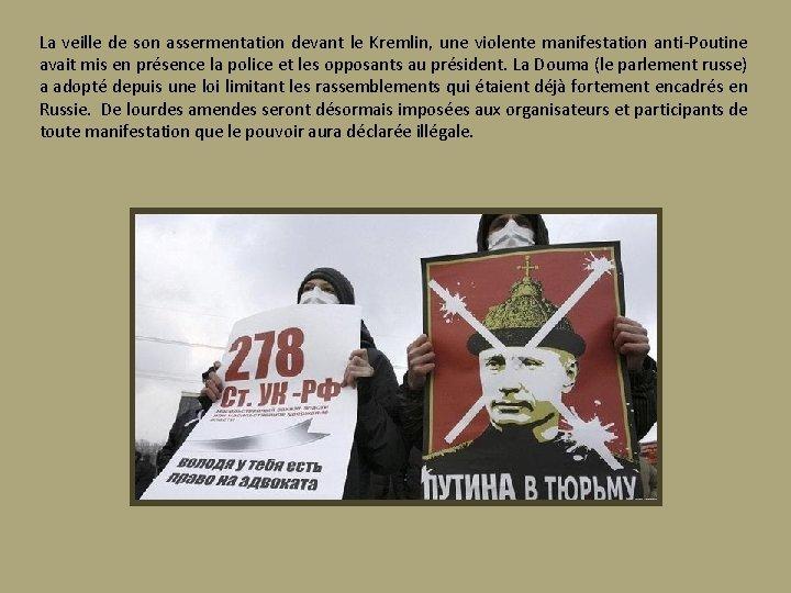La veille de son assermentation devant le Kremlin, une violente manifestation anti-Poutine avait mis