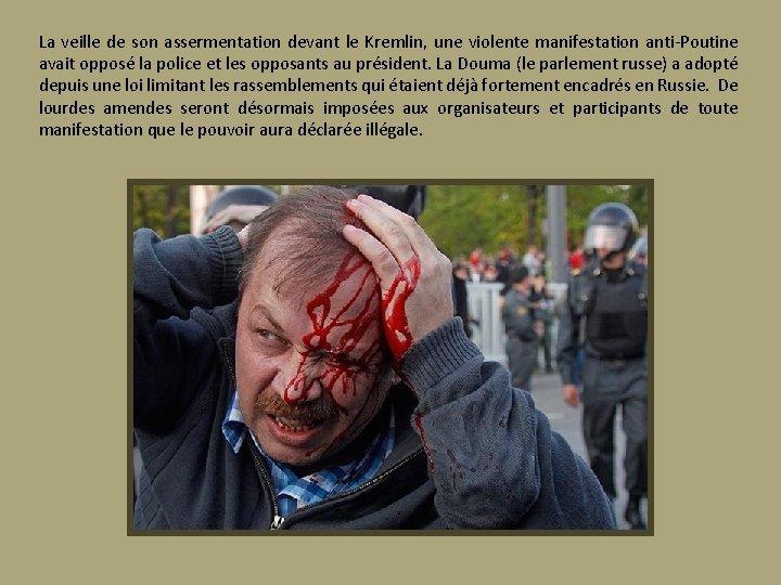La veille de son assermentation devant le Kremlin, une violente manifestation anti-Poutine avait opposé