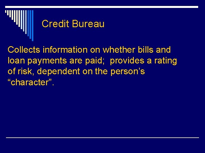 Credit Bureau Collects information on whether bills and loan payments are paid; provides a