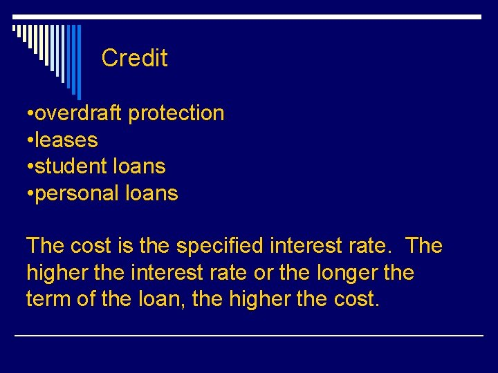 Credit • overdraft protection • leases • student loans • personal loans The cost