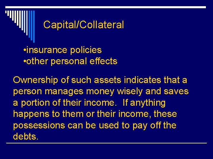 Capital/Collateral • insurance policies • other personal effects Ownership of such assets indicates that