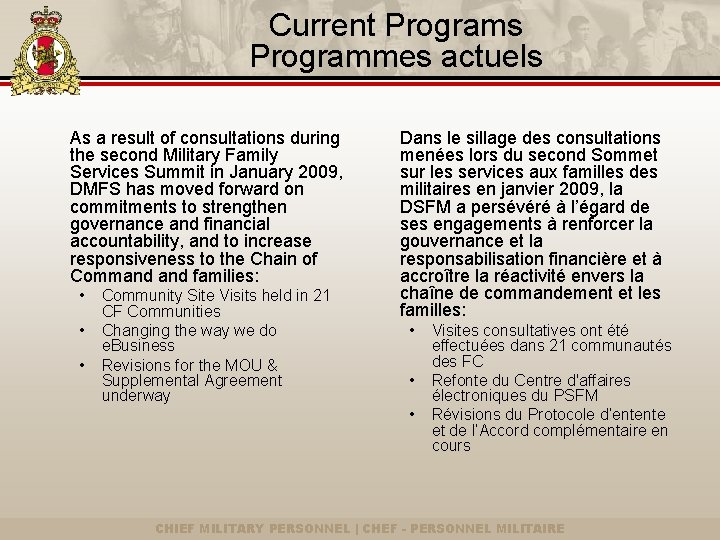 Current Programs Programmes actuels As a result of consultations during the second Military Family