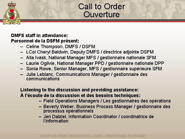 Call to Order Ouverture DMFS staff in attendance: Personnel de la DSFM présent: –