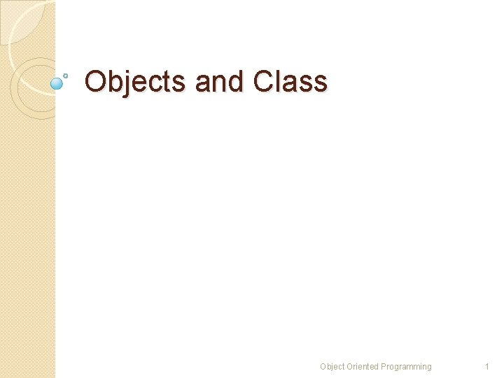 Objects and Class Object Oriented Programming 1
