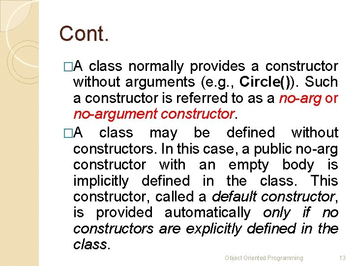 Cont. �A class normally provides a constructor without arguments (e. g. , Circle()). Such